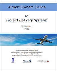 Airport Owners -  Guide to Project Delivery Systems - 2nd Edition - 2012