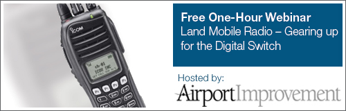 FREE ONE-HOUR WEBINAR - Land Mobile Radio at your airport � gearing up for the digital switch. Hosted by AirportImprovement